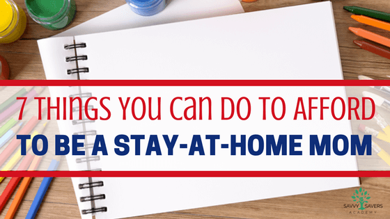 Being a stay-at-home mom can be difficult and pose financial challenges. Here are 7 things you can do to afford staying at home with your children.